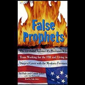 False Prophets: The Firsthand Account of a Husband-Wife Team Working for the FBI and Living in Deepest Cover with the Montana Freemen | [Dale Jakes, Connie Jakes, Clint Richmond]
