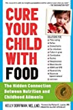 Cure Your Child with Food: The Hidden Connection Between Nutrition and Childhood Ailments by Dorfman, Kelly (2013) Paperback