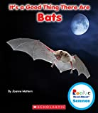 It s a Good Thing There Are Bats (Rookie Read-About Science)