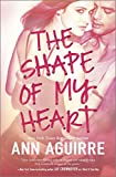 Ann Aguirre The Shape of My Heart