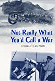 Not Really What You'd Call a War (1870325389) by Norman Hampson