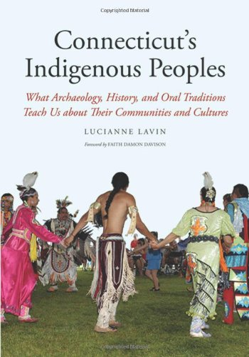 Connecticut's Indigenous Peoples: What Archaeology, History, and Oral Traditions Teach Us About Their Communities and Cu