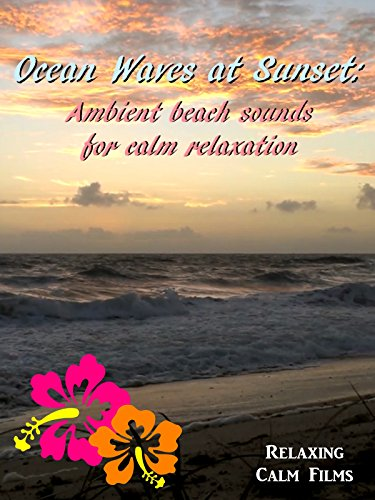 Ocean Waves at Sunset: Ambient Beach Sounds for Calm Relaxation