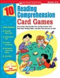 10 Reading Comprehension Card Games: Easy-to-Play, Reproducible Card and Board Games That Boost Kids Reading Skills-and Help Them Succeed on Tests