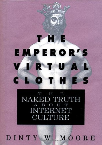 the-emperors-virtual-clothes-the-naked-truth-about-internet-culture-by-dinty-w-moore-1995-01-09