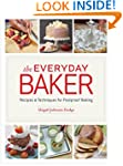 The Everyday Baker: Recipes and Techn...