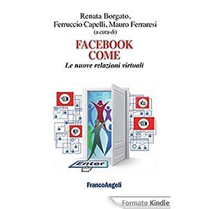 Facebook come. Le nuove relazioni virtuali: Le nuove relazioni virtuali (Cultura della comunicazione)