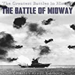 The Battle of Midway: The Greatest Battles in History |  Charles River Editors