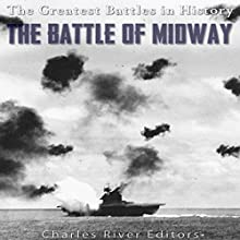 The Battle of Midway: The Greatest Battles in History Audiobook by  Charles River Editors Narrated by Ken Teutsch