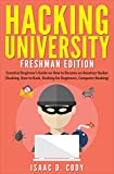 Hacking University: Freshman Edition  Essential Beginner's Guide on How to Become an Amateur Hacker (Hacking, How to Hack,...