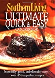 Southern Living: Ultimate Quick & Easy Cookbook: Incredibly Good, Unbelievably Easy -- over 450 Superfast Recipes (Southern Living (Hardcover Oxmoor))