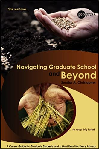 Navigating Graduate School and Beyond: A Career Guide for Graduate Students and a Must Read for Every Advisor (Special Publications)