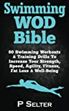 img - for Swimming WOD Bible: Swimming Workouts & Training To Increase Your Strength, Speed, Agility, Fitness, Fat Loss & Well-Being book / textbook / text book