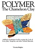 Polymer - The Chameleon Clay: ArtRanch Techniques for Re-creating the Look of Ivory, Jade, Turquoise, and Other Natural Materials