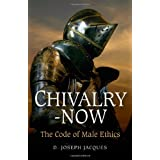 Chivalry-Now: The Code of Male Ethicsby Joseph D. Jacques