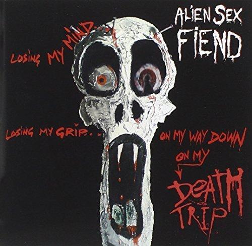 Death Trip by Alien Sex Fiend (2010-05-04)