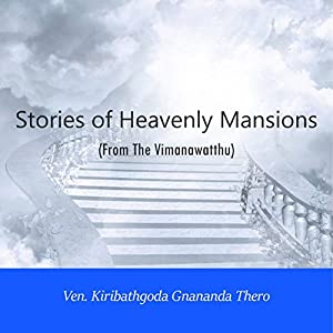 Stories of Heavenly Mansions from the Vimanavatthu Hörbuch von Ven. Kiribathgoda Gnanananda Thera Gesprochen von:  We Care for You Team