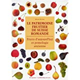 Le patrimoine fruitier de Suisse romande : Fruits d'aujourd'hui et pomologie ancienne