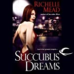 Succubus Dreams: Georgina Kincaid, Book 3 (       UNABRIDGED) by Richelle Mead Narrated by Elisabeth Rodgers