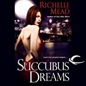 Succubus Dreams: Georgina Kincaid, Book 3 | [Richelle Mead]