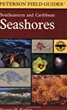 A Field Guide to Southeastern and Caribbean Seashores: Cape Hatteras to the Gulf Coast, Florida, and the Caribbean (Peterson Field Guides)