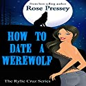 How to Date a Werewolf: Rylie Cruz, Book 1 Audiobook by Rose Pressey Narrated by Suzy Harbulak