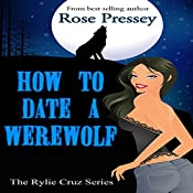 How to Date a Werewolf: Rylie Cruz, Book 1 | Rose Pressey