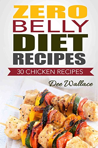 Zero Belly Diet Recipes: 30 Zero Belly Diet Chicken Recipes by Dee Wallace