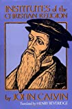 Institutes of the Christian Religion (Two Volumes in One) (0802881661) by John Calvin