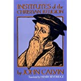 Institutes of the Christian Religion (Two Volumes in One) ~ John Calvin