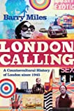 London Calling: A Countercultural History of London Since 1945 (1843546140) by Miles, Barry