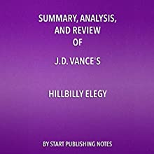 Summary, Analysis, and Review of J.D. Vance's Hillbilly Elegy: A Memoir of a Family and a Culture in Crisis Audiobook by  Start Publishing Notes Narrated by Michael Gilboe