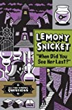 When Did You See Her Last? (All the Wrong Questions) by Lemony Snicket