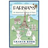 Parisians: An Adventure History of Parisby Graham Robb