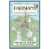 Parisians: An Adventure History of Parisby Graham Robb