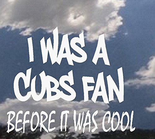 I was a CUB Fan before it was cool ~ WALL OR WINDOW DECAL 7