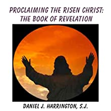 Proclaiming the Risen Christ: The Book of Revelation  by Daniel J. Harrington Narrated by Daniel J. Harrington