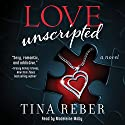 Love Unscripted: The Love Series, Book 1 (       UNABRIDGED) by Tina Reber Narrated by Madeleine Maby