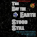 The Day the Earth Stood Still: Selected Stories of Harry Bates Audiobook by Harry Bates Narrated by William Coon