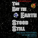 The Day the Earth Stood Still: Selected Stories of Harry Bates | Harry Bates