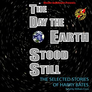The Day the Earth Stood Still: Selected Stories of Harry Bates | [Harry Bates]