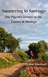 Sauntering to Santiago: One Pilgrim's Journey on the Camino de Santiago