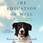 The Education of Will: A Mutual Memoir of a Woman and Her Dog | Patricia B. McConnell