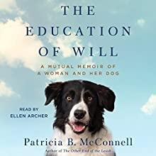 The Education of Will: A Mutual Memoir of a Woman and Her Dog Audiobook by Patricia B. McConnell Narrated by Ellen Archer