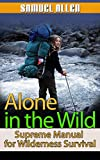 Search : Alone in the Wild: Supreme Manual for Wilderness Survival (Alone in the Wild, Wilderness, Wilderness Survival Guide)