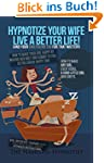Hypnotize Your Wife Live A Better Lif...
