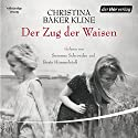 Der Zug der Waisen Audiobook by Christina Baker Kline Narrated by Beate Himmelstoß, Susanne Schroeder