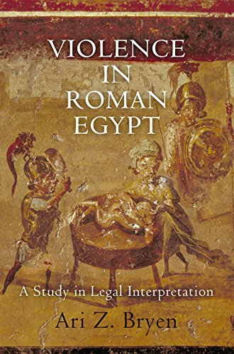Violence in Roman Egypt: A Study in Legal Interpretation (Empire and After)
