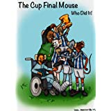 The Cup Final Mouse Who Did Itby David Jacks