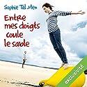 Entre mes doigts coule le sable | Livre audio Auteur(s) : Sophie Tal Men Narrateur(s) : Mathias Casartelli, Aurélie Le Roc'h